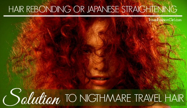 Japanese Straightening Solution To Nightmare Travel Hair